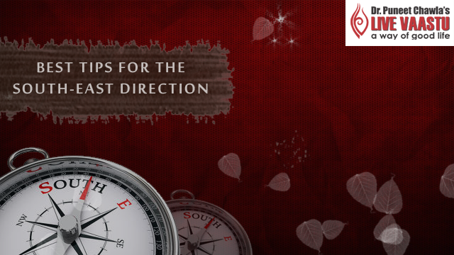 Best Vastu Tips For The South East Direction