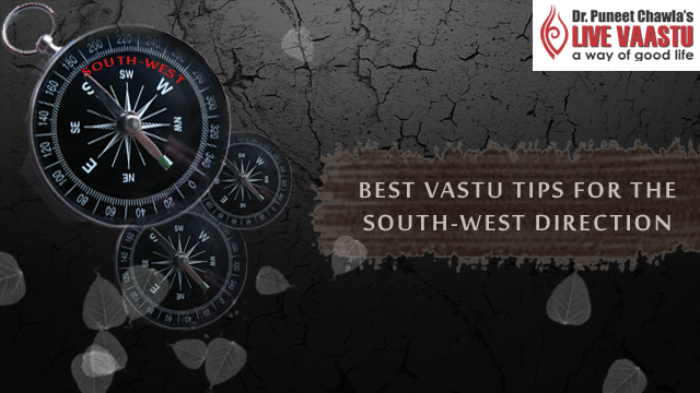 Best Vastu Tips For The South West Direction