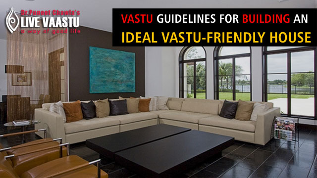 Vastu Guidelines For Building An Ideal Vastu Friendly House