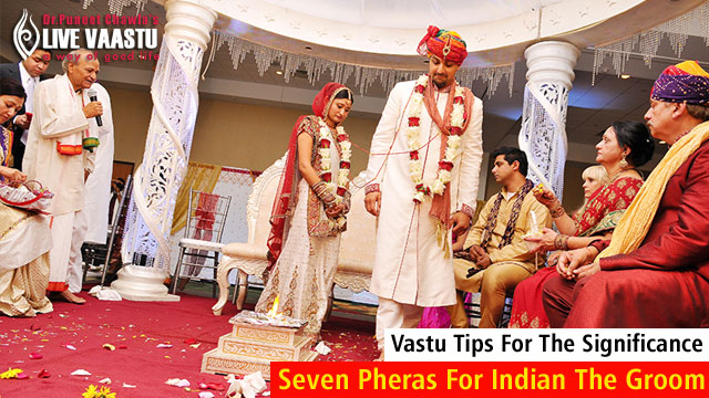 Vastu Tips For The Significance  Seven Pheras For Indian The Groom