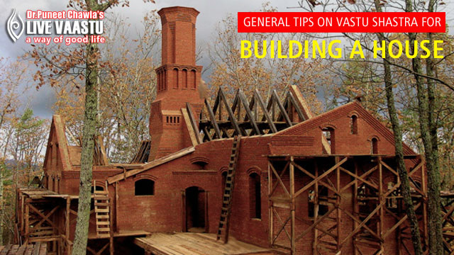 General Tips On Vastu Shastra For Building A House