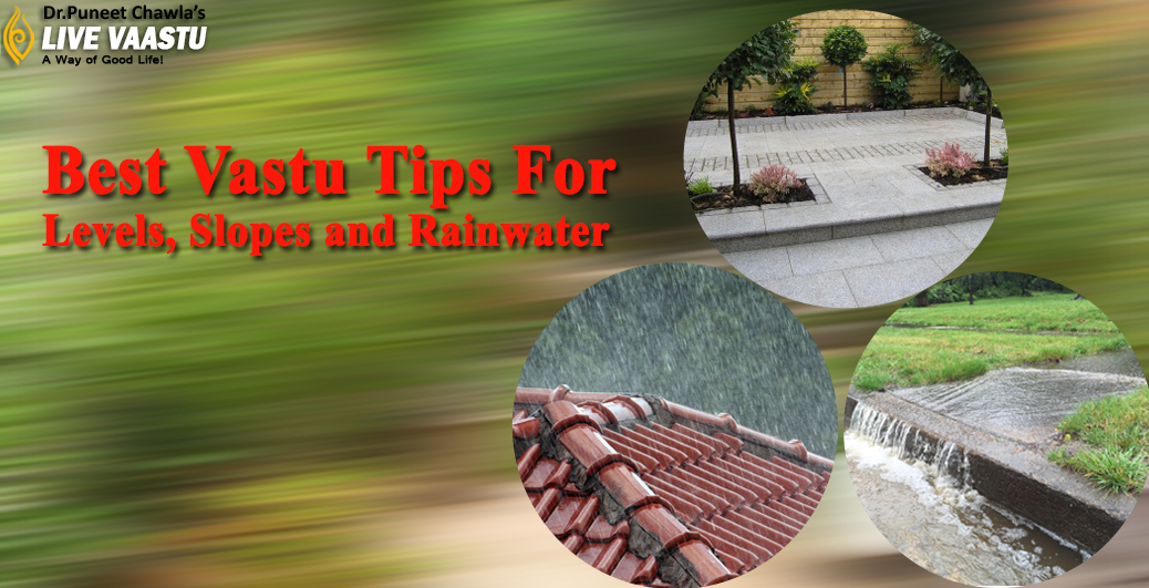 Best Vastu Tips For Levels, Slopes and Rainwater