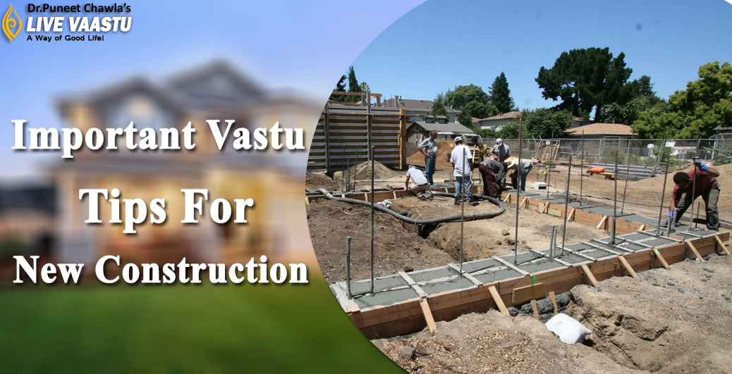 Important Vastu Tips For New Construction