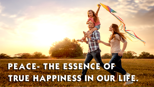 Peace- The essence of true happiness in our life.