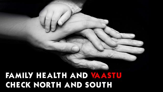 Family Health and Vaastu- Check North and South