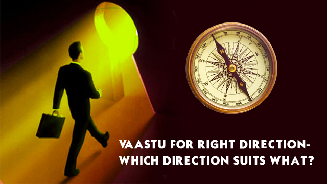 Vaastu for right direction- Which direction suits what?