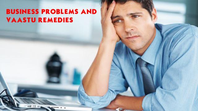 Business Problems And Vaastu Remedies