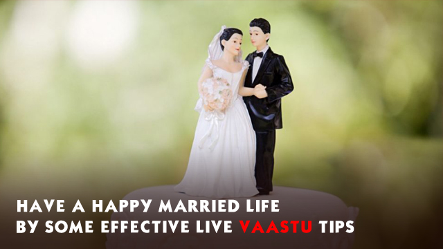 Have a happy married life by some effective live vaastu tips
