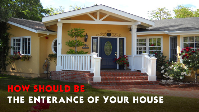 How should be the enterance of your house