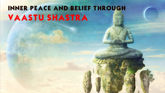 Inner Peace and Belief Through Vaastu Shastra