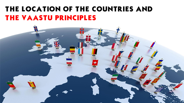 The location of the countries and the Vaastu principles