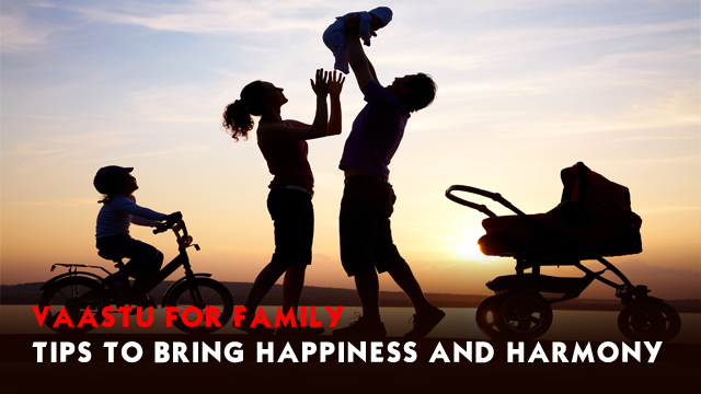 Vaastu for family- tips to bring happiness and harmony