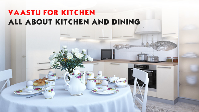 Vaastu for kitchen- All about kitchen and dining