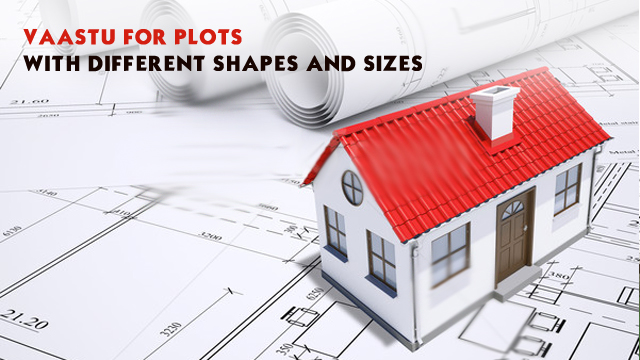 Vaastu for plots with different shapes and sizes