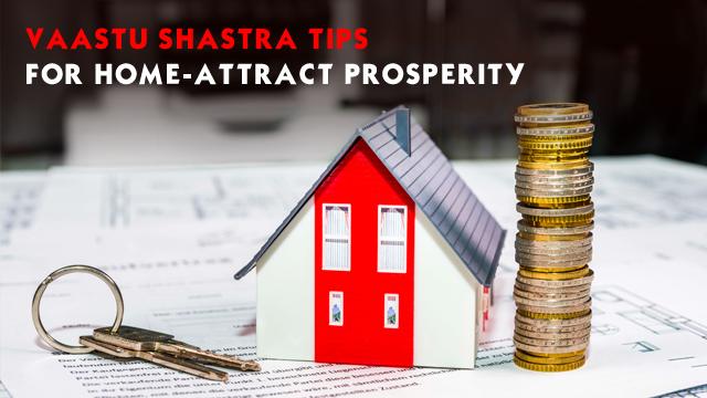 Vaastu Shastra Tips For Home-Attract Prosperity