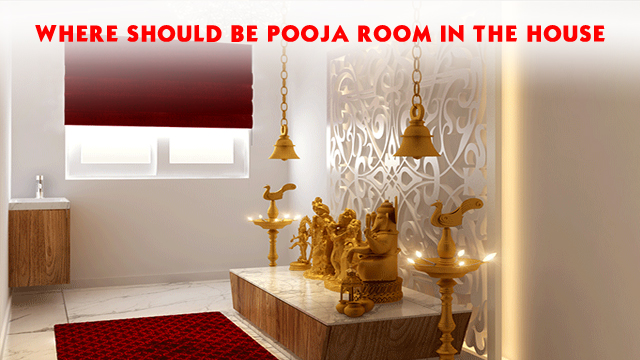 Where should be Pooja room in the house