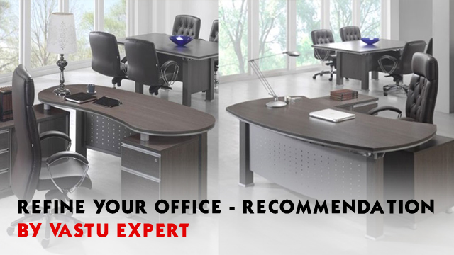 Refine Your Office - Recommendation By Vastu Expert