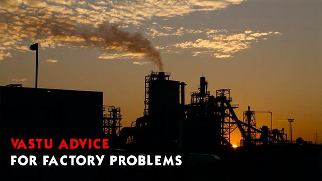 Vastu Advice For Factory Problems