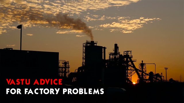 Vastu Advice For Factory Problems