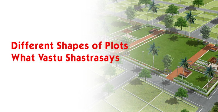 Different Shapes Of Plots-What Vastu Shastra Says?