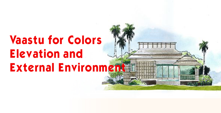 Vaastu for Colors, Elevation and External Environment