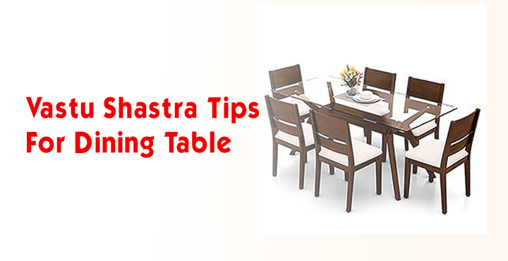 Vastu  Shastra Tips For Dining Table