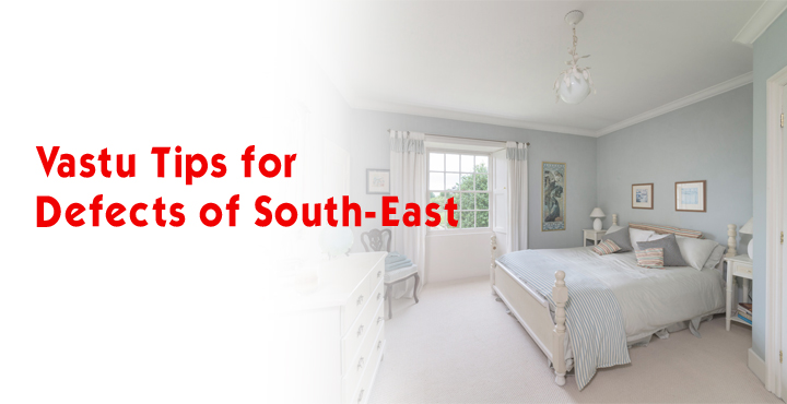 Vastu Tips For Defects Of South East