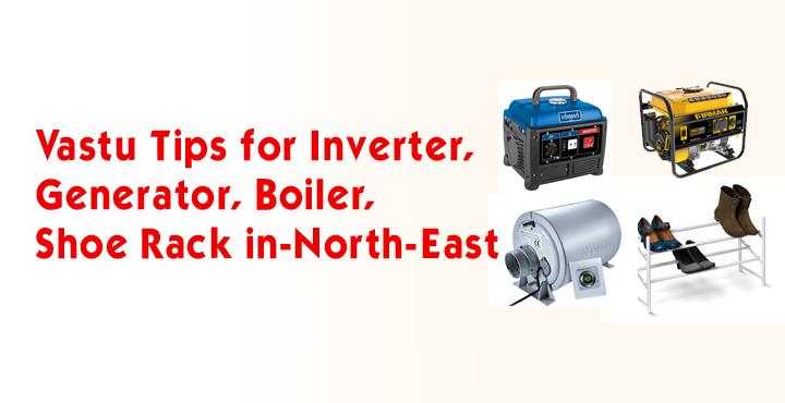 Vastu Tips For Inverter,Generator, Boiler, Shoe-rack in North-East