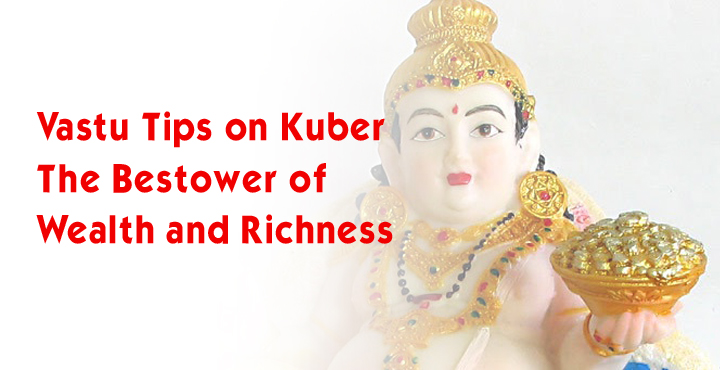 Vastu Tips On Kuber  -The Bestower  Of Wealth And Richness