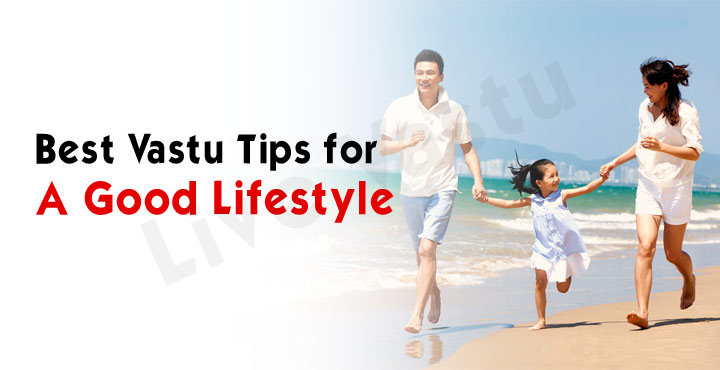 Best Vastu Tips For a Good Lifestyle