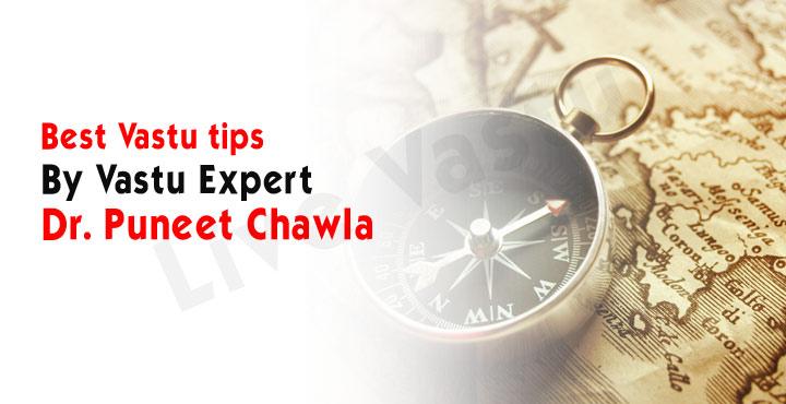 Vastu Tips by Vastu Expert Dr. Puneet Chawla