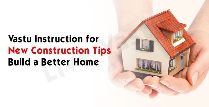 Vastu instruction for new construction tips - Build a better home