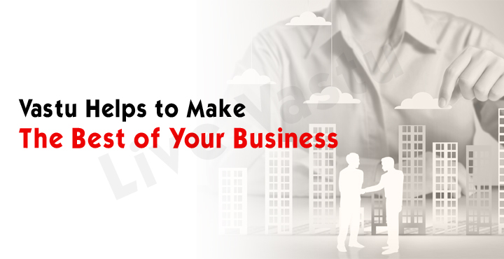 Vaastu helps to make the best of your business