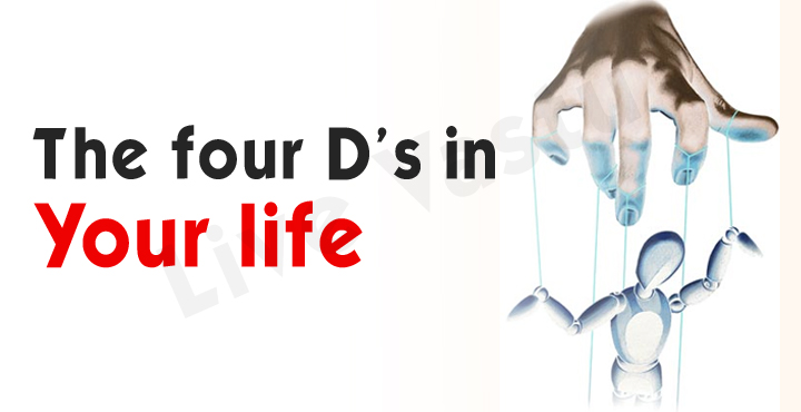 The four D's in your life