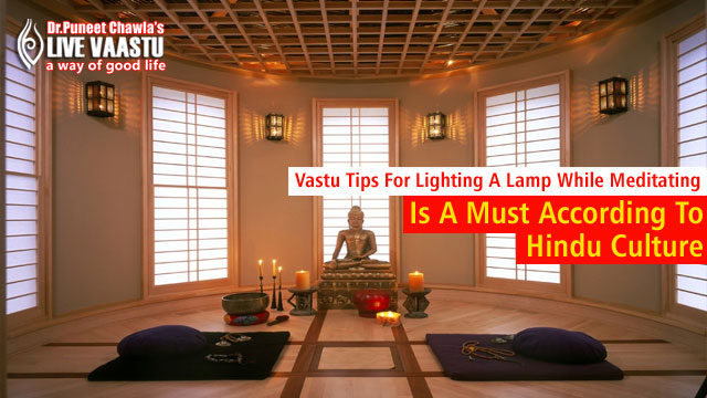 Vastu Tips For Lighting A Lamp While Meditating Is A Must According To Hindu Culture