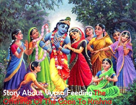 Story About Vyasa Feeding The Offerings Of The Gopis To Krishna