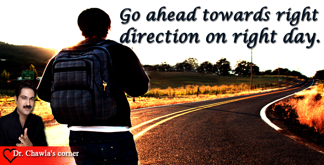 Go ahead towards right direction on right day