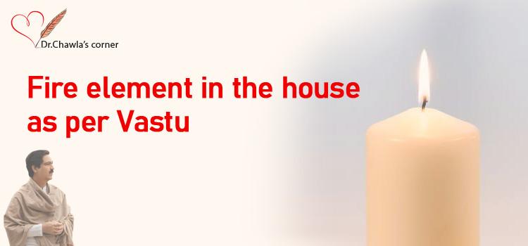 FIRE ELEMENT IN THE HOUSE AS PER VASTU