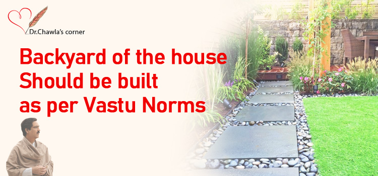 BACKYARD OF THE HOUSE SHOULD BE BUILT AS PER VASTU NORMS