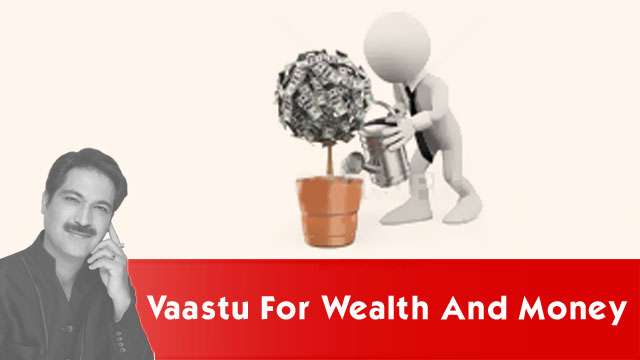 Vaastu for Wealth and Money