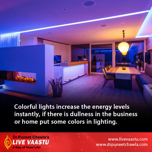 As Per Dr. Chawla, Colorful lights increase the energy level and remove the dullness.