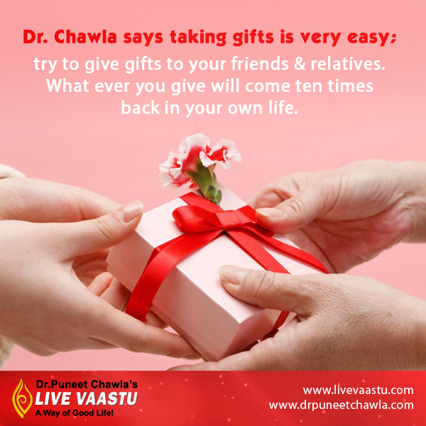 As Per Dr. Chawla, Giving gift to others will come to you in ten times more.