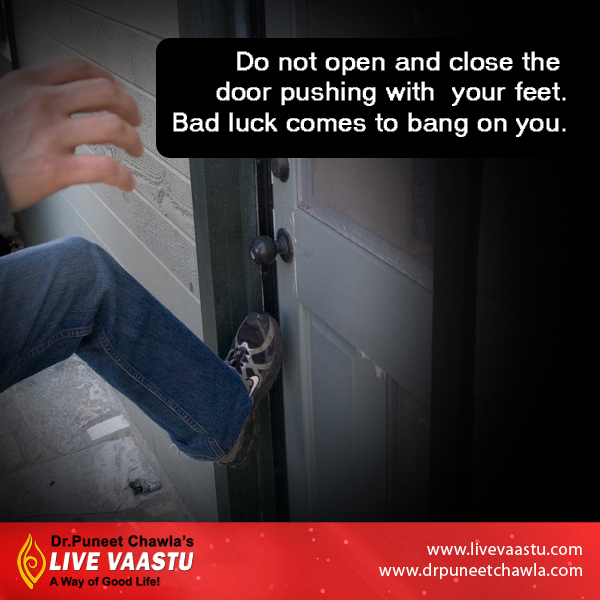 As Per Dr. Chawla, Never put your leg on the door, door brings luck.