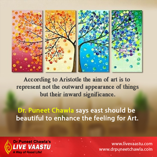Dr. Puneet Chawla Says, East Direction is best to Enhance the feeling of art.
