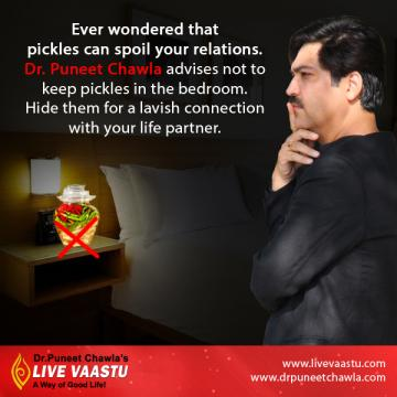 As per Dr. Chawla, Placing pickles in a bedroom can spoil your relationship with your life partner.