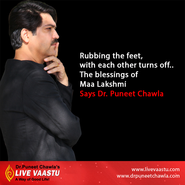 Rubbing the feet, with each other turns off.. The blessings of Maa Lakshmi says Dr. Chawla.